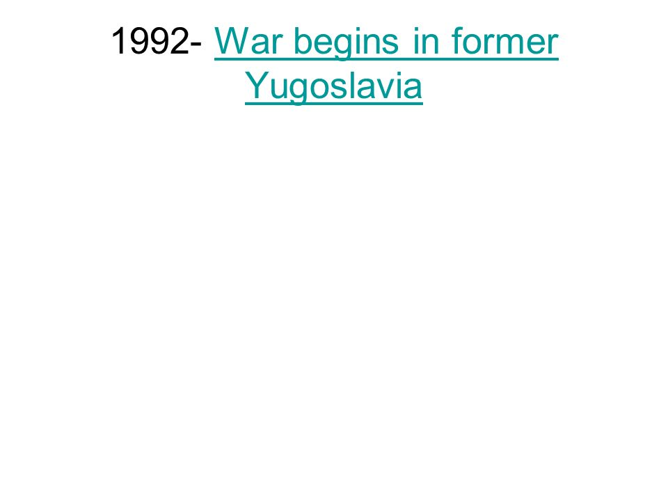 1992- War begins in former Yugoslavia