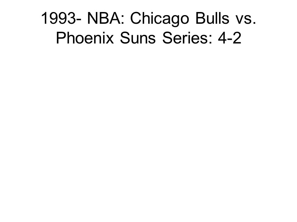 1993- NBA: Chicago Bulls vs. Phoenix Suns Series: 4-2