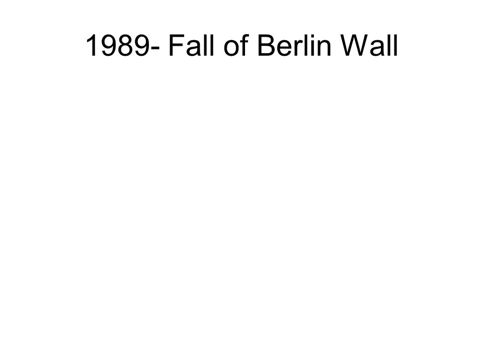 1989- Fall of Berlin Wall