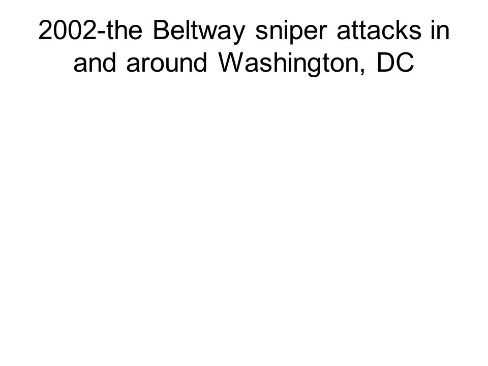 2002-the Beltway sniper attacks in and around Washington, DC
