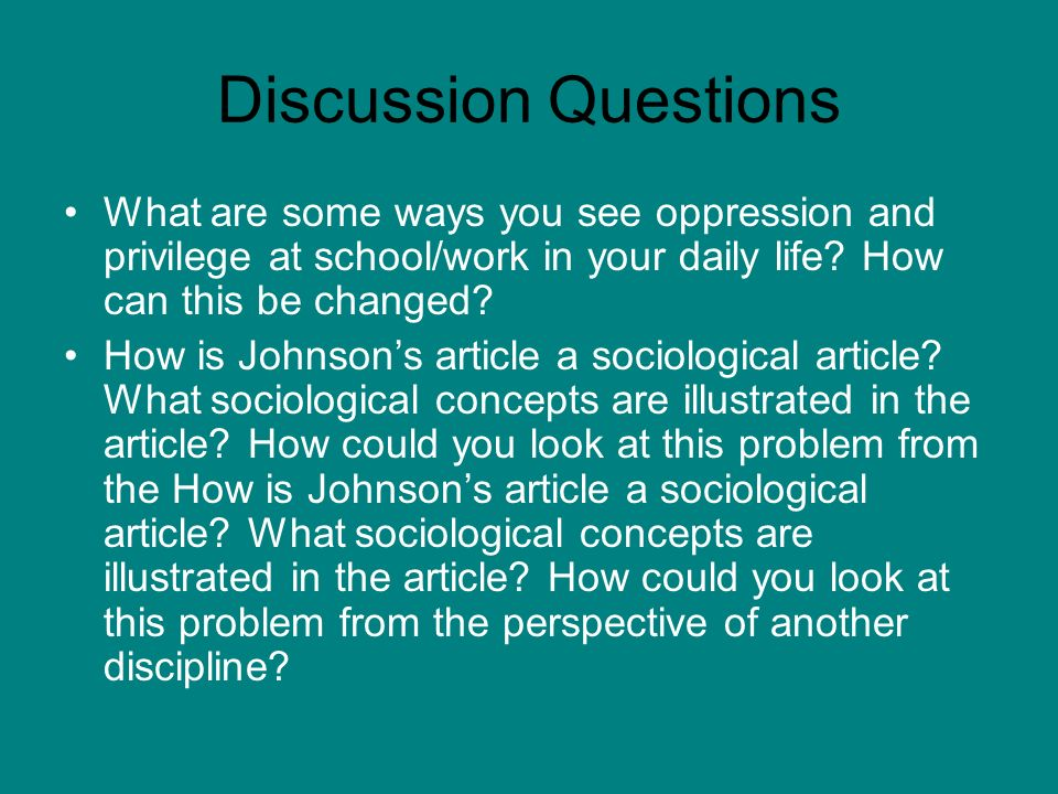 Discussion Questions What are some ways you see oppression and privilege at school/work in your daily life How can this be changed