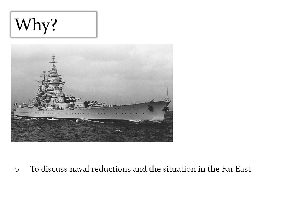Why To discuss naval reductions and the situation in the Far East