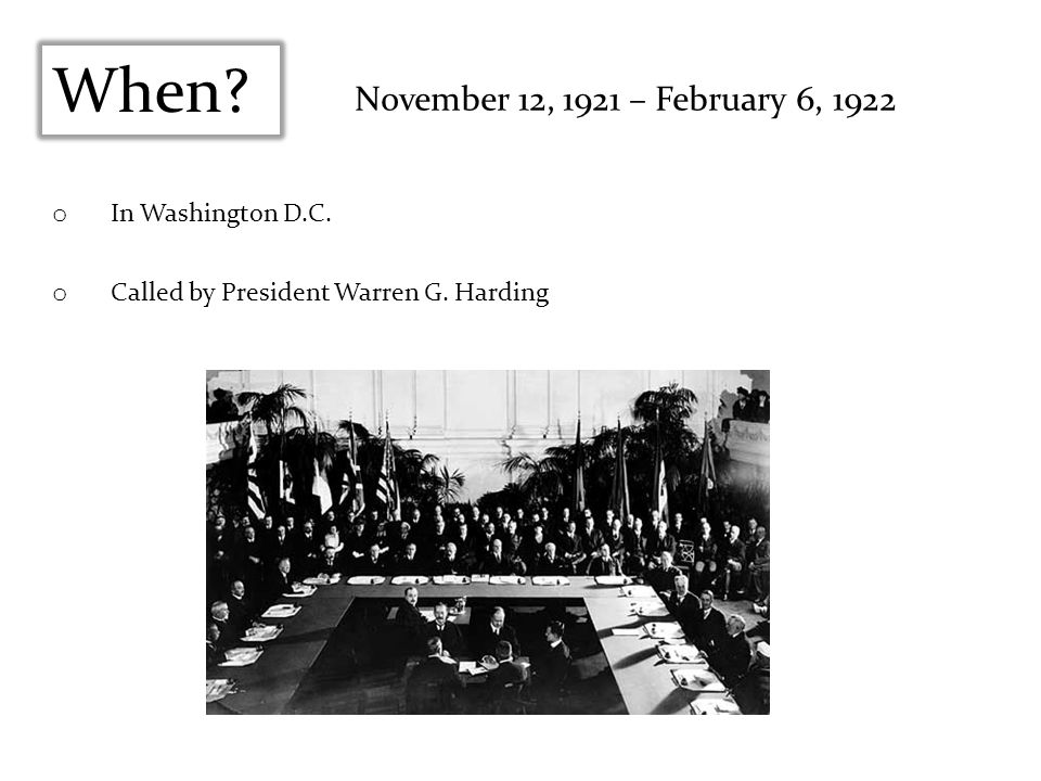 When November 12, 1921 – February 6, 1922 In Washington D.C.