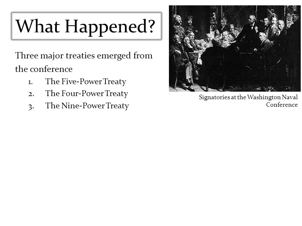 What Happened Three major treaties emerged from the conference