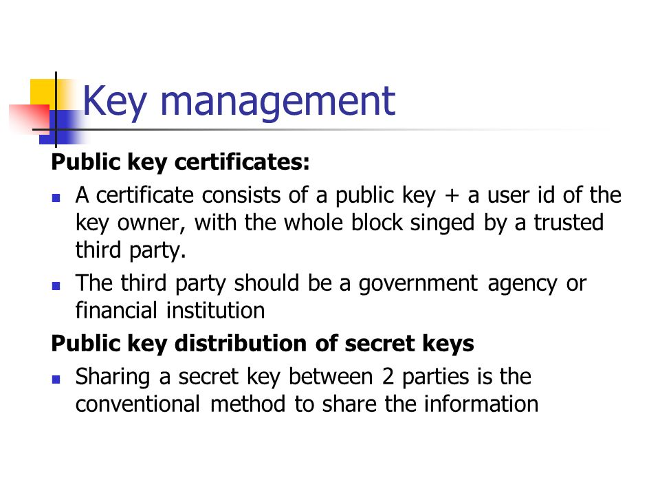 Key management Public key certificates: