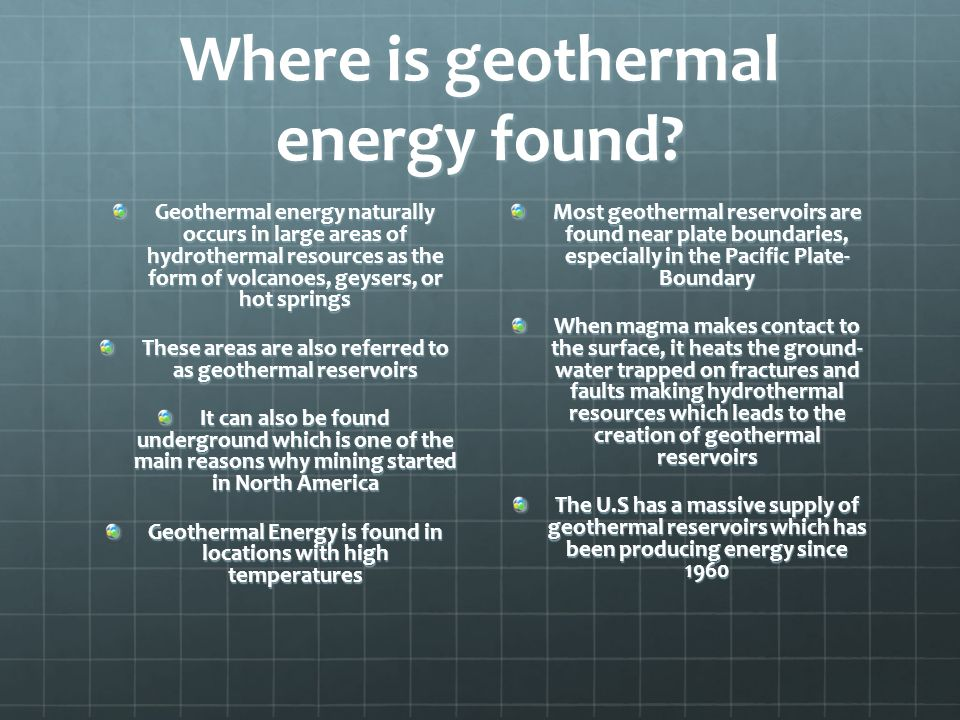Where is geothermal energy found