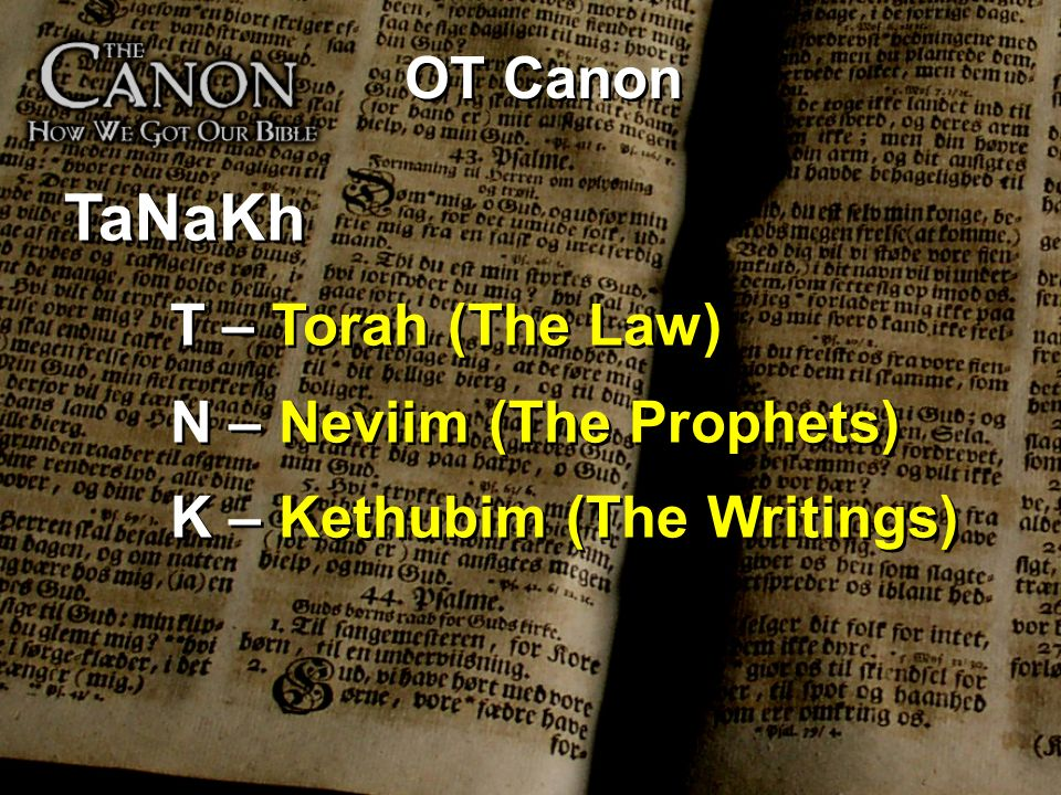 TaNaKh T – Torah (The Law) OT Canon N – Neviim (The Prophets)