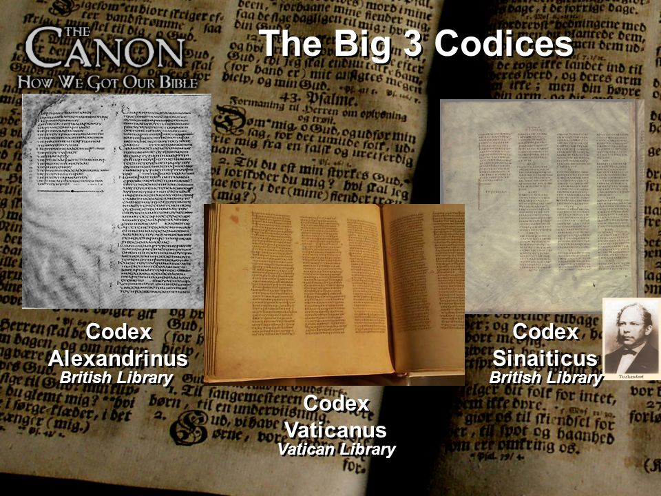 The Big 3 Codices Codex Alexandrinus Codex Sinaiticus Codex Vaticanus