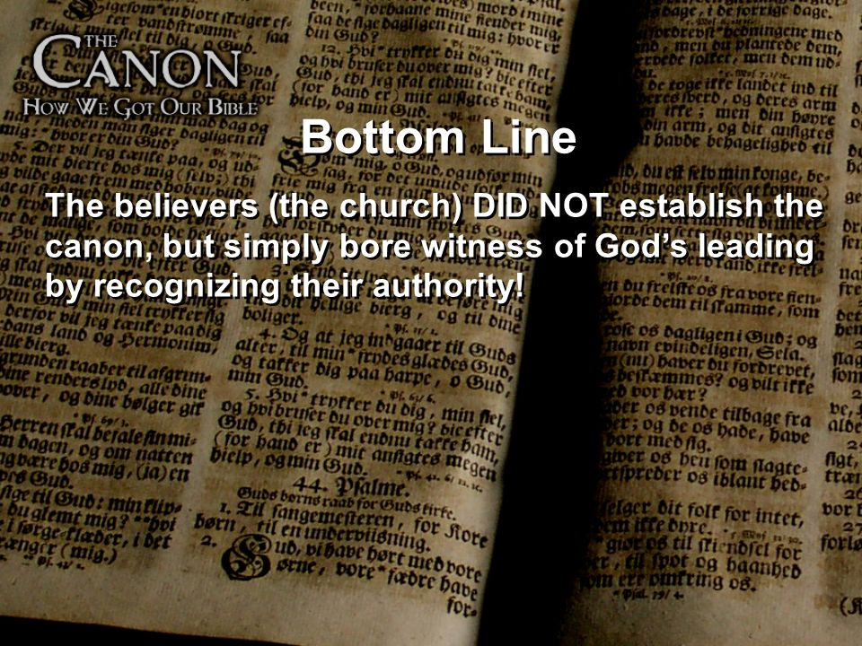 Bottom Line The believers (the church) DID NOT establish the canon, but simply bore witness of God's leading by recognizing their authority!