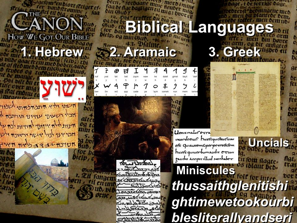Biblical Languages 1. Hebrew 2. Aramaic 3. Greek