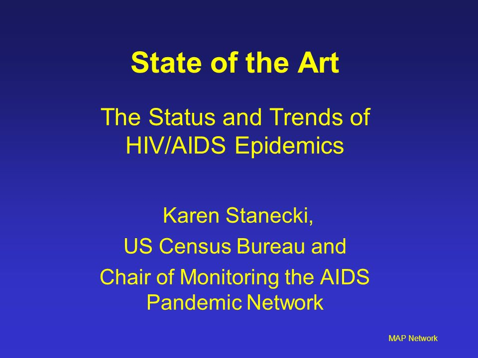 State of the Art The Status and Trends of HIV/AIDS Epidemics