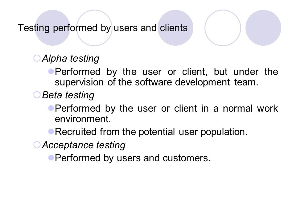 Testing performed by users and clients