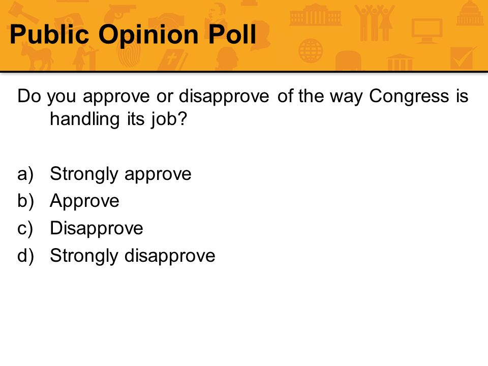 Public Opinion Poll Do you approve or disapprove of the way Congress is handling its job Strongly approve.