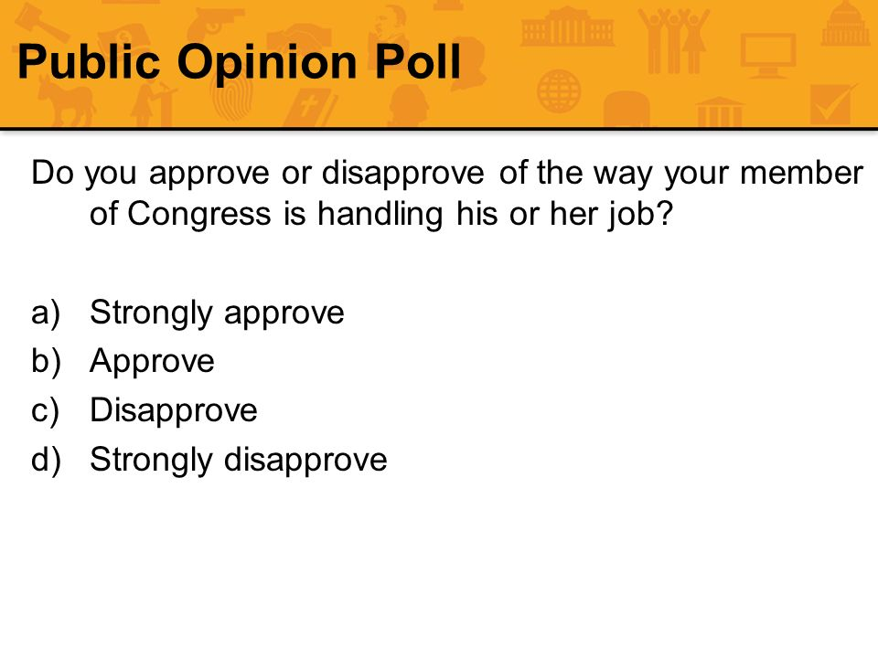 Public Opinion Poll Do you approve or disapprove of the way your member of Congress is handling his or her job