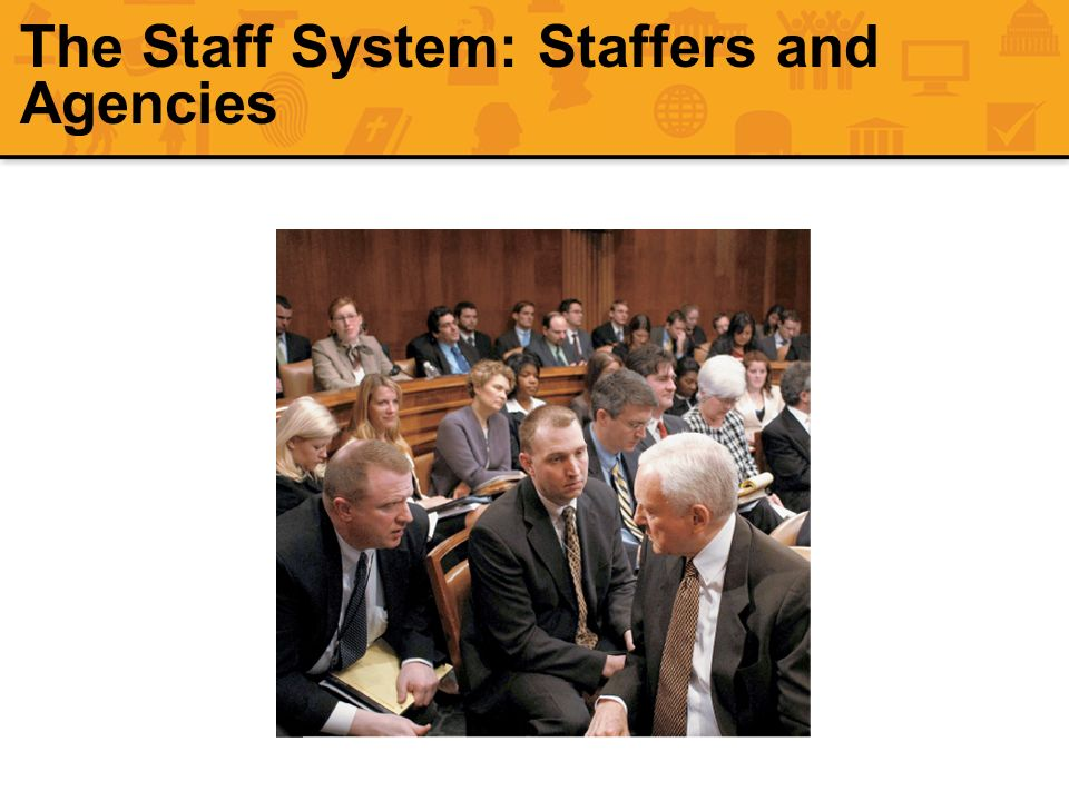 The Staff System: Staffers and Agencies