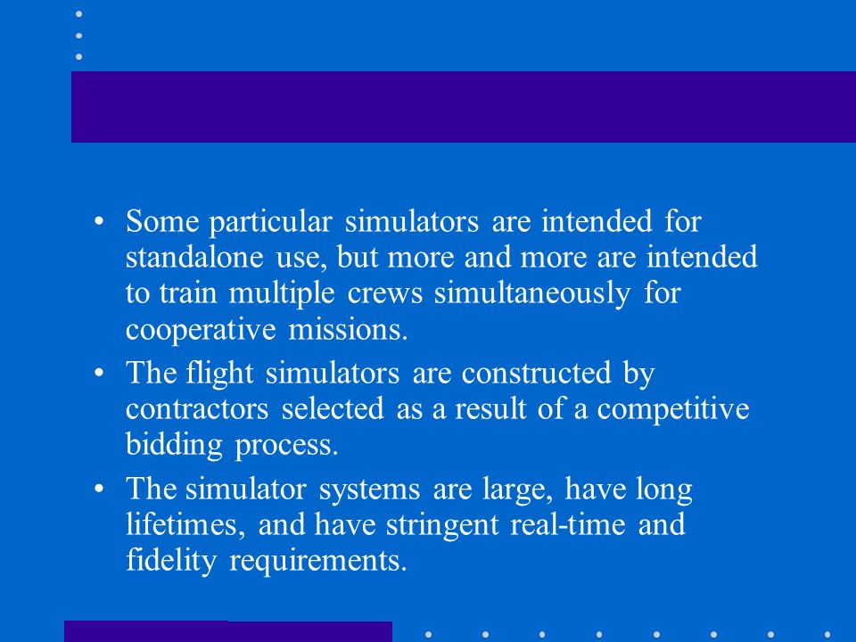 Some particular simulators are intended for standalone use, but more and more are intended to train multiple crews simultaneously for cooperative missions.