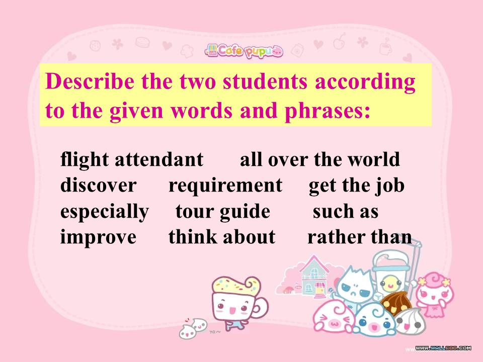 Describe the two students according to the given words and phrases: