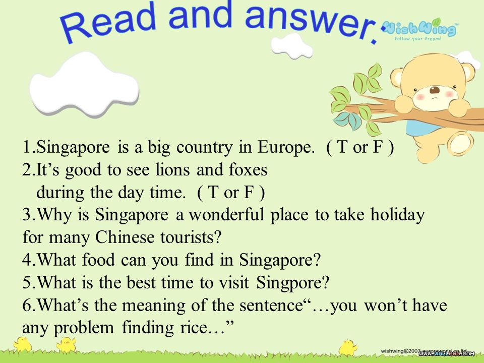 Read and answer: 1.Singapore is a big country in Europe. ( T or F )