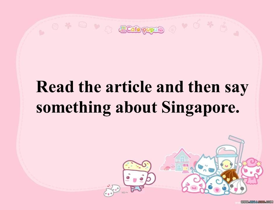 Read the article and then say something about Singapore.