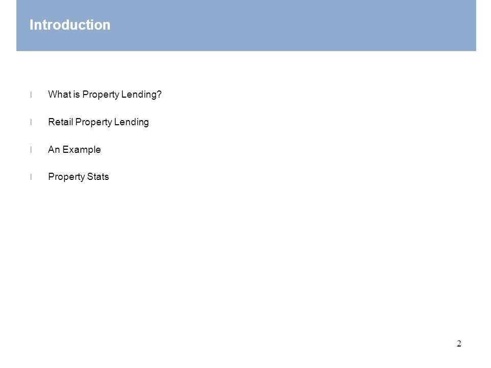 Introduction What is Property Lending Retail Property Lending