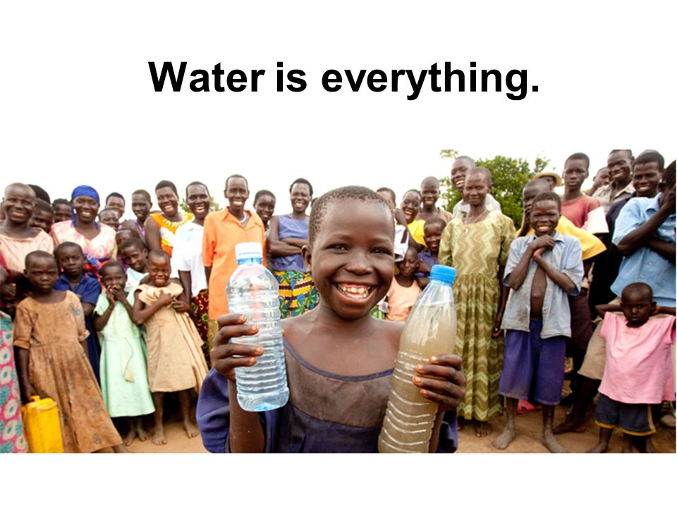 Water is everything.