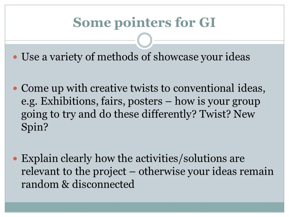 Some pointers for GI Use a variety of methods of showcase your ideas
