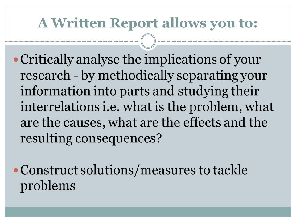 A Written Report allows you to: