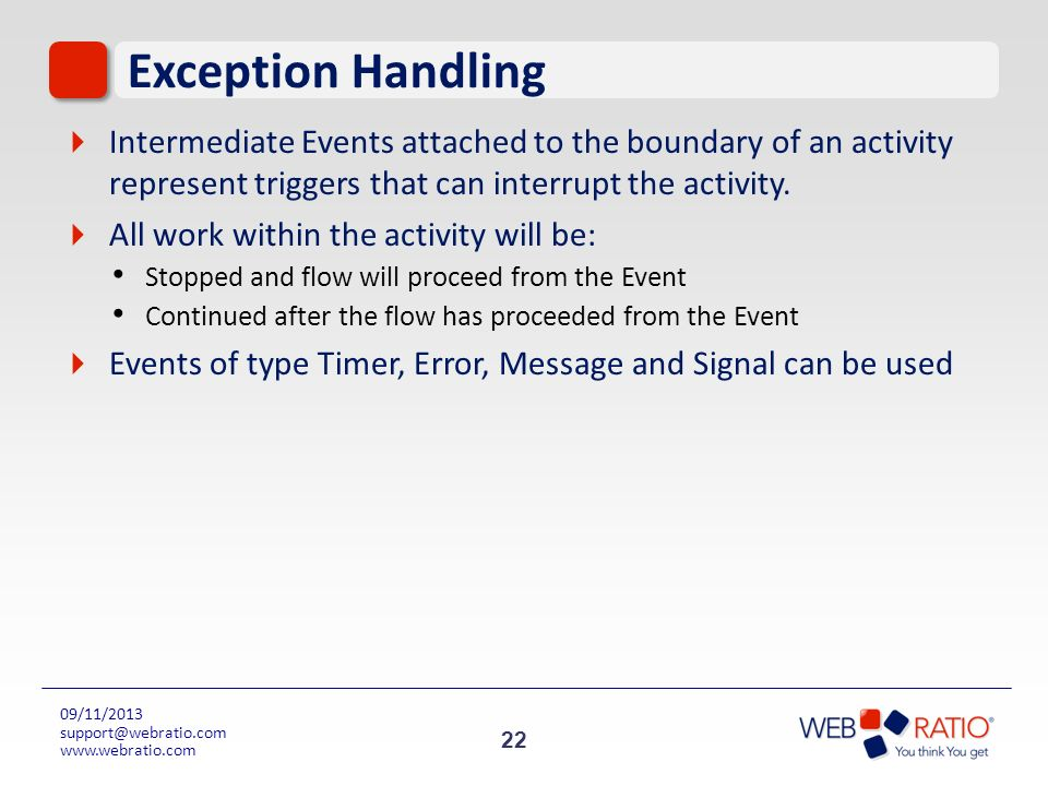 Exception Handling Intermediate Events attached to the boundary of an activity represent triggers that can interrupt the activity.