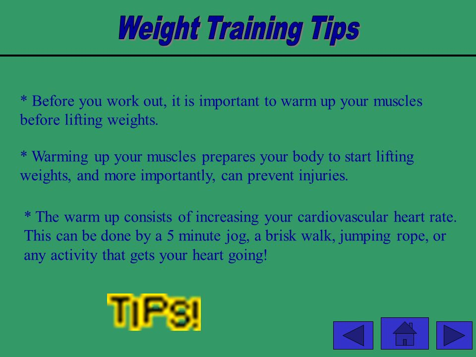 Weight Training Tips Before you work out, it is important to warm up your muscles before lifting weights.