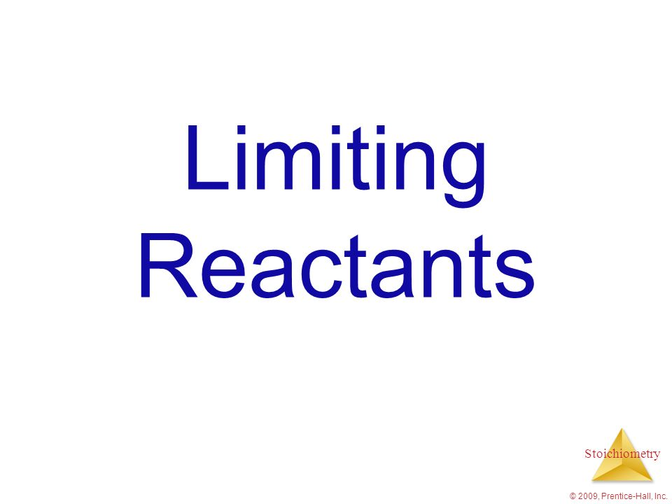 Limiting Reactants © 2009, Prentice-Hall, Inc.