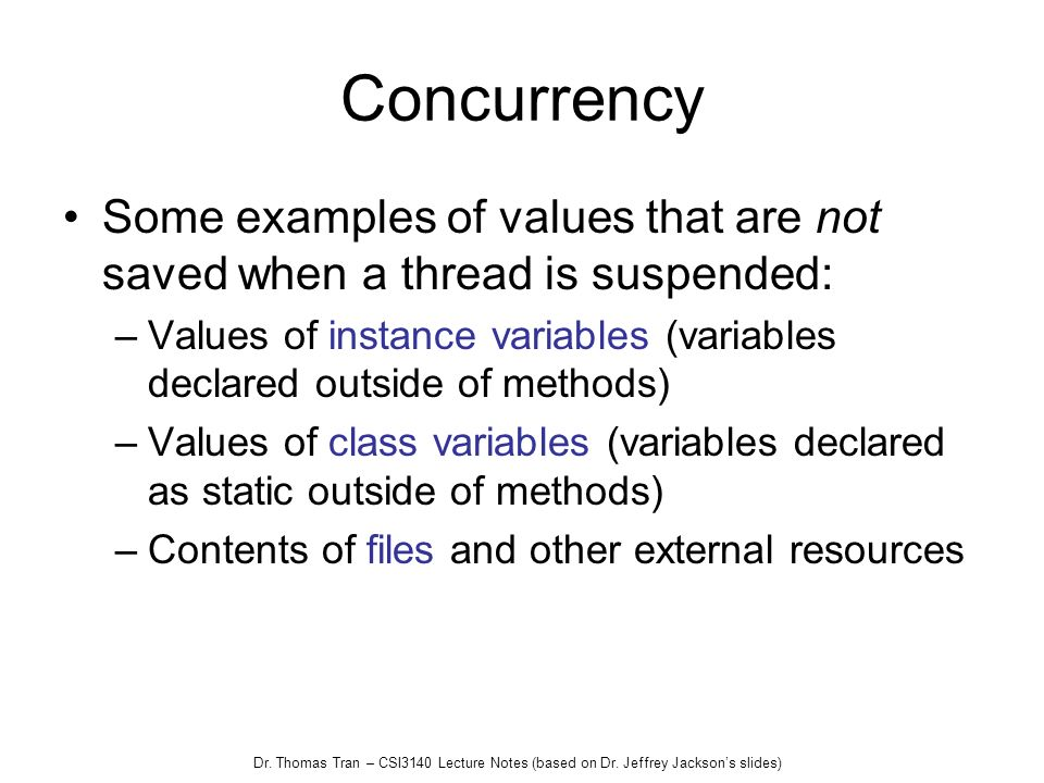 Concurrency Some examples of values that are not saved when a thread is suspended: