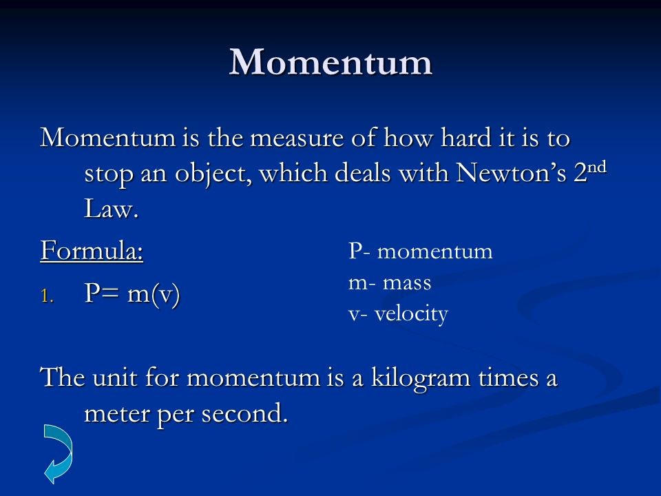 Momentum Momentum is the measure of how hard it is to stop an object, which deals with Newton's 2nd Law.