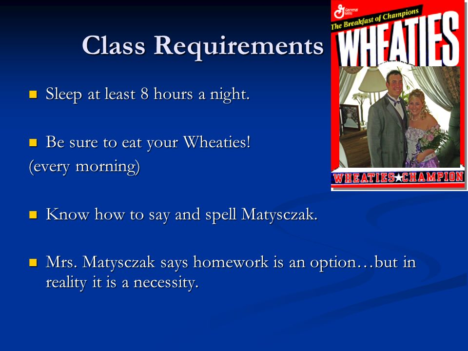 Class Requirements Sleep at least 8 hours a night.