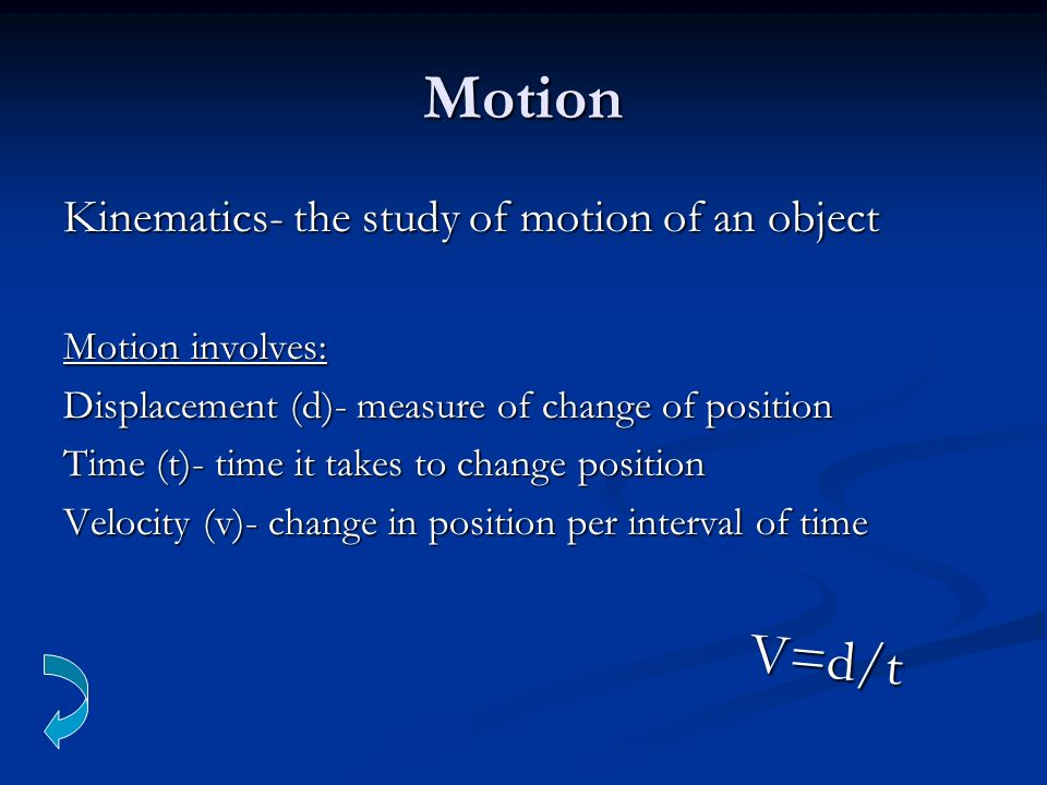Motion V=d/t Kinematics- the study of motion of an object