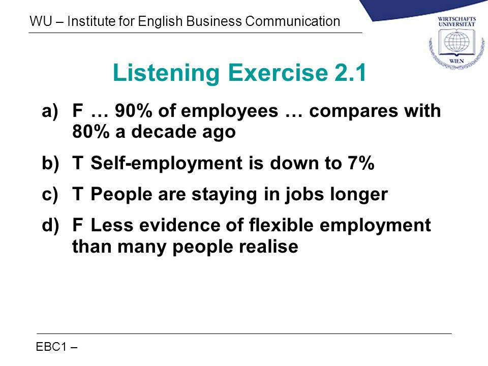 Listening Exercise 2.1 F … 90% of employees … compares with 80% a decade ago. T Self-employment is down to 7%
