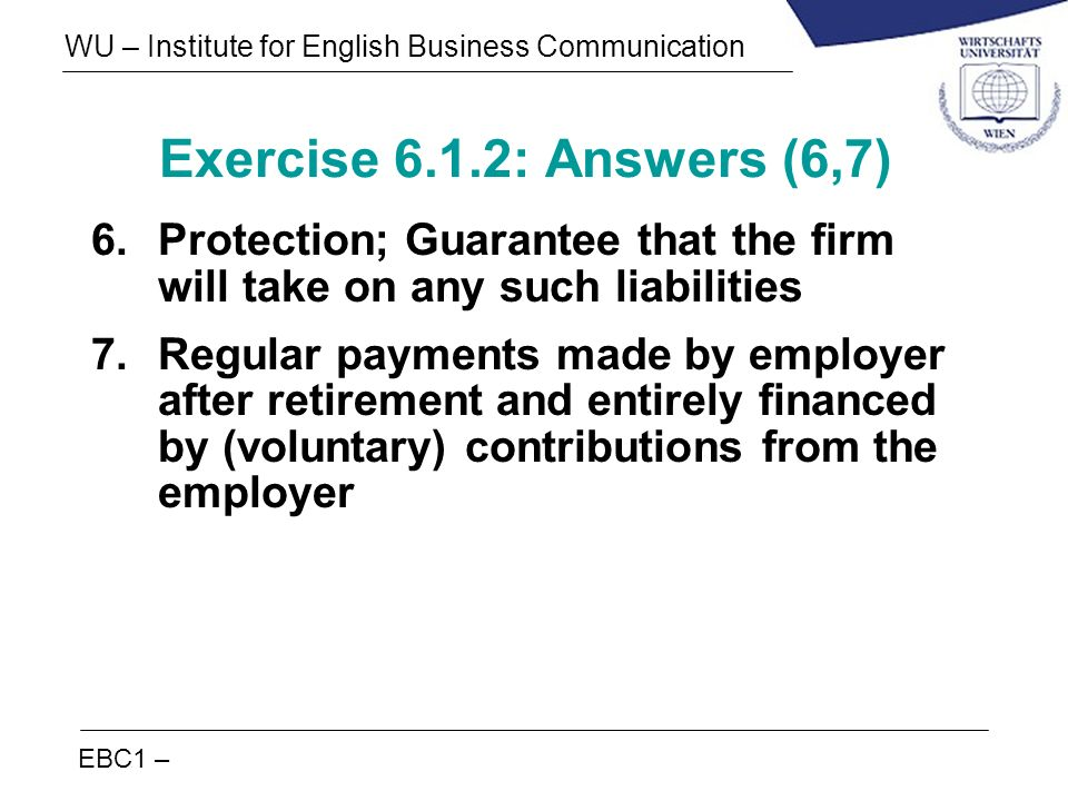 Exercise 6.1.2: Answers (6,7) Protection; Guarantee that the firm will take on any such liabilities.