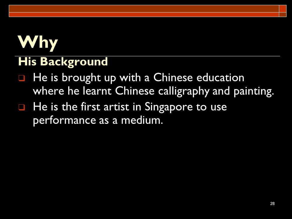 Why His Background. He is brought up with a Chinese education where he learnt Chinese calligraphy and painting.