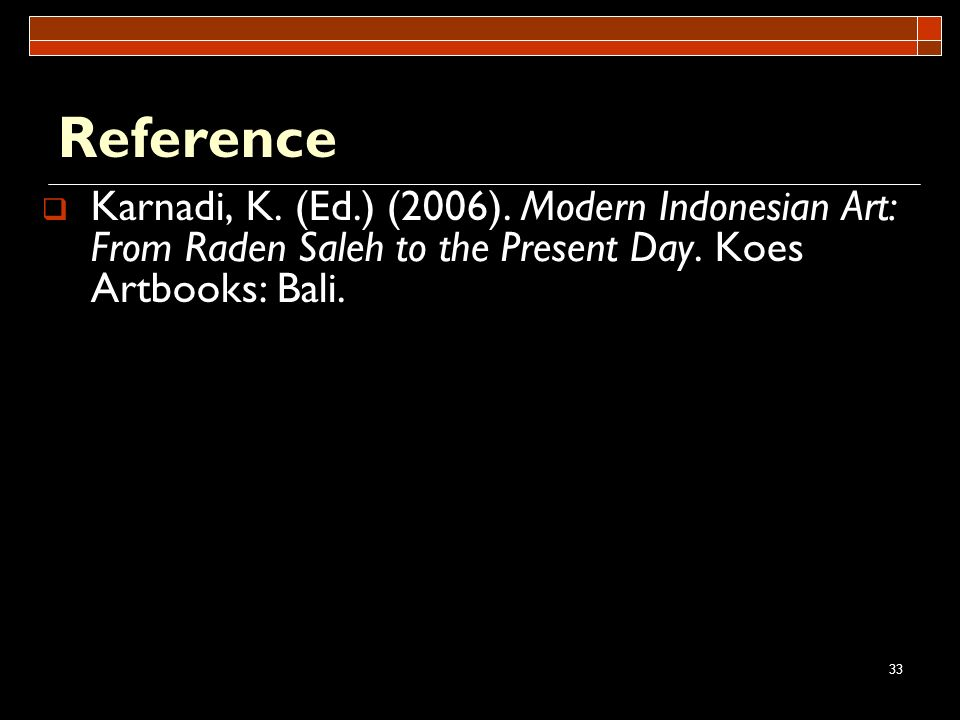 Reference Karnadi, K. (Ed.) (2006). Modern Indonesian Art: From Raden Saleh to the Present Day.