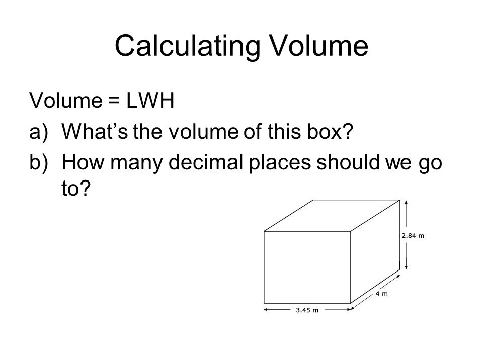 Calculating Volume Volume = LWH What's the volume of this box