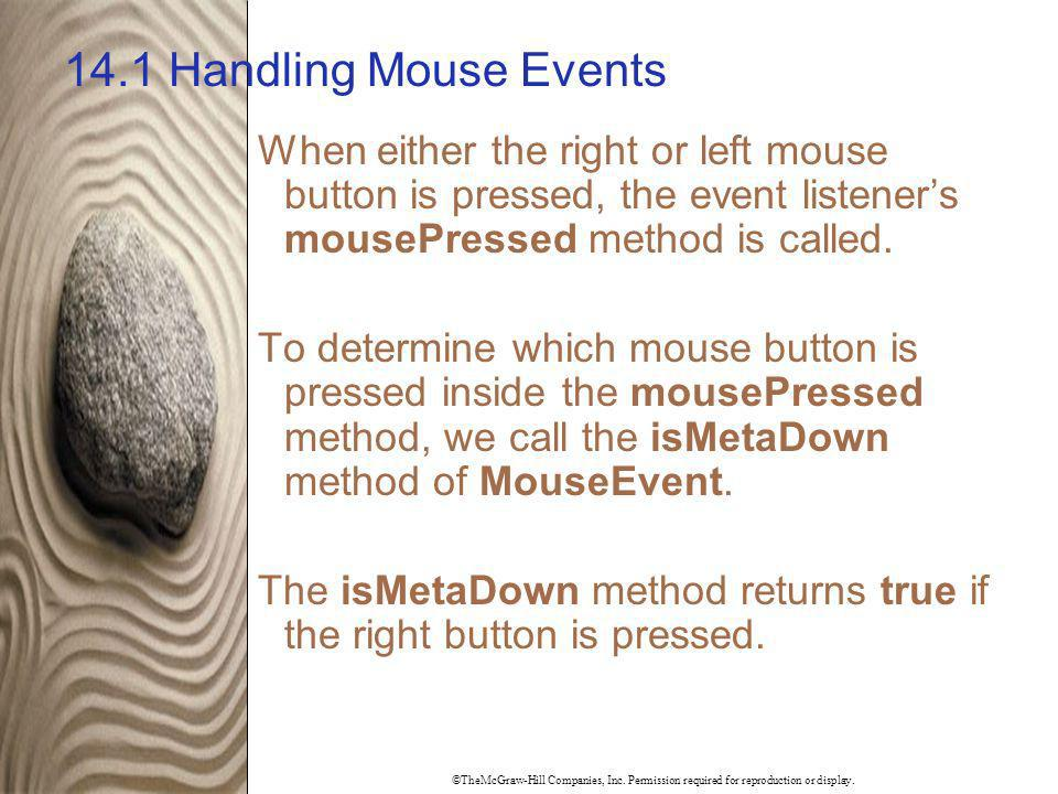 14.1 Handling Mouse Events When either the right or left mouse button is pressed, the event listener's mousePressed method is called.