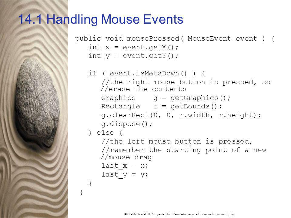 14.1 Handling Mouse Events public void mousePressed( MouseEvent event ) { int x = event.getX(); int y = event.getY();