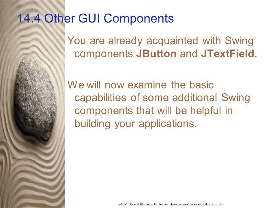 14.4 Other GUI Components You are already acquainted with Swing components JButton and JTextField.