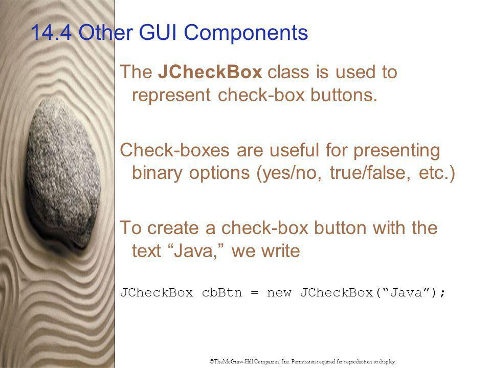 14.4 Other GUI Components The JCheckBox class is used to represent check-box buttons.