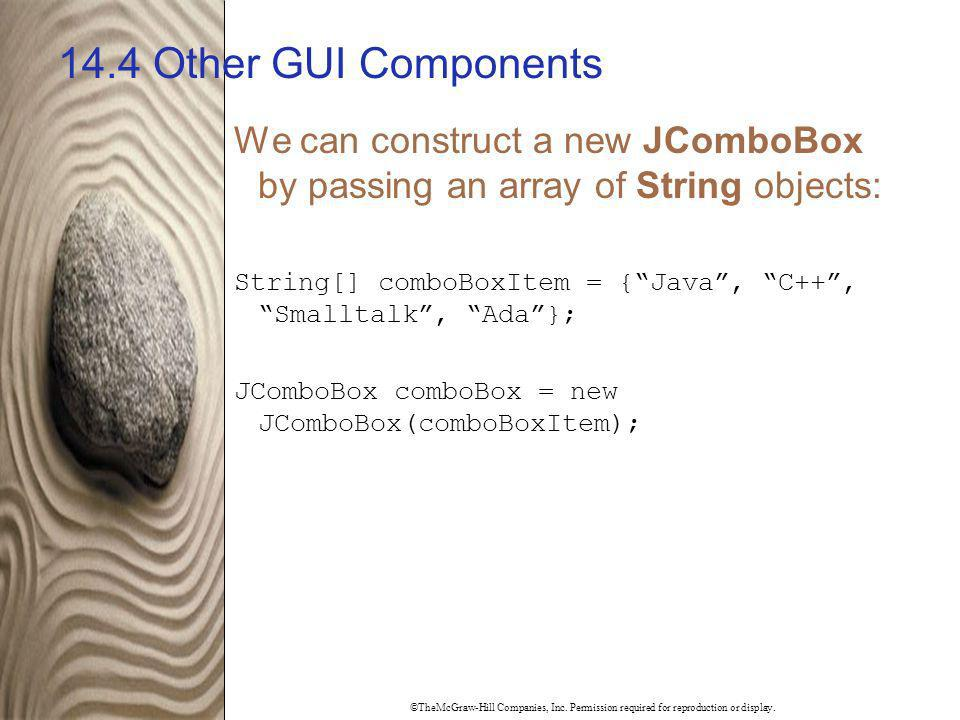 14.4 Other GUI Components We can construct a new JComboBox by passing an array of String objects: