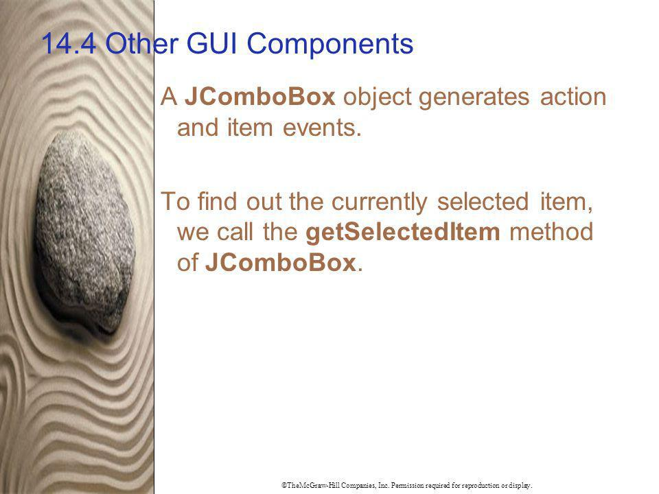 14.4 Other GUI Components A JComboBox object generates action and item events.
