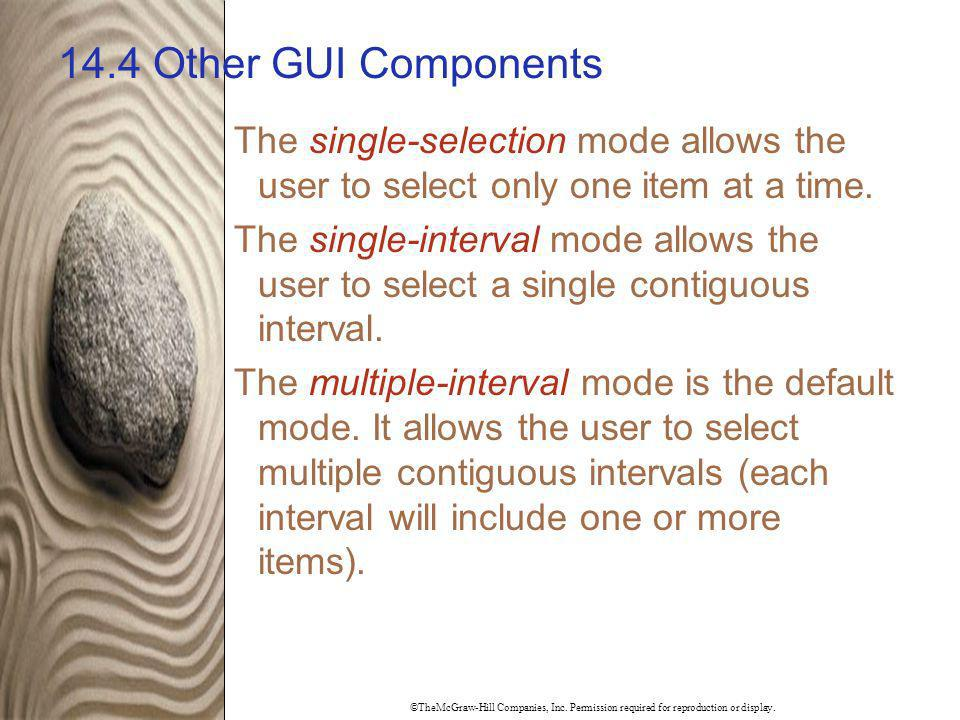 14.4 Other GUI Components The single-selection mode allows the user to select only one item at a time.