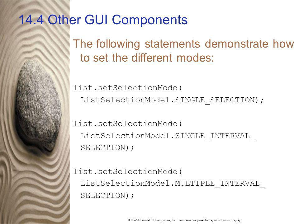 14.4 Other GUI Components The following statements demonstrate how to set the different modes: list.setSelectionMode(