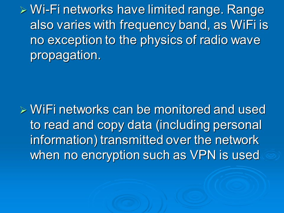 Wi-Fi networks have limited range