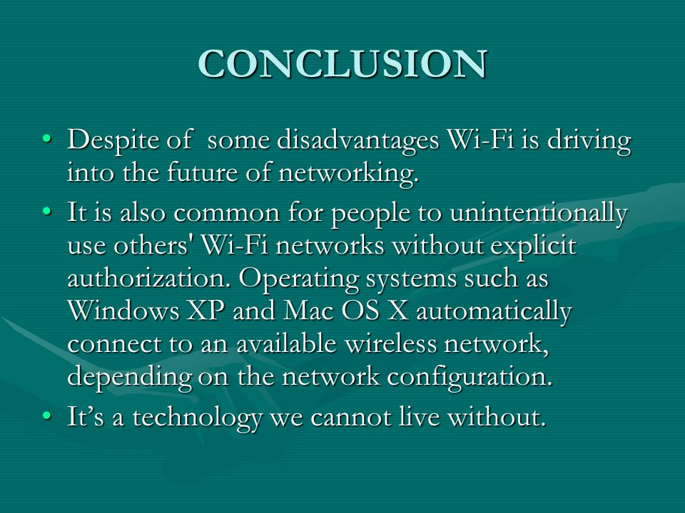 CONCLUSION Despite of some disadvantages Wi-Fi is driving into the future of networking.