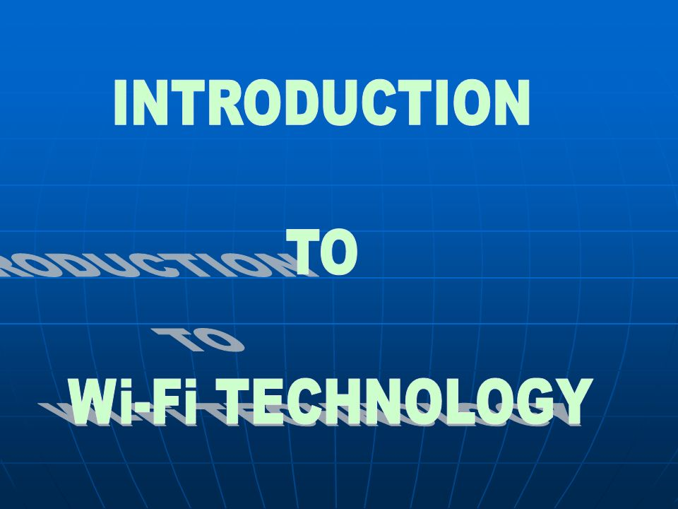 INTRODUCTION TO Wi-Fi TECHNOLOGY